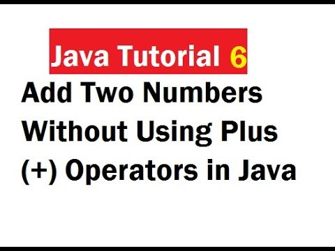 Add Two Numbers Without Using Plus(+) Operators in Java