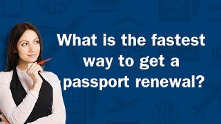 What Is The Fastest Way To Get A Passport Renewal Qa