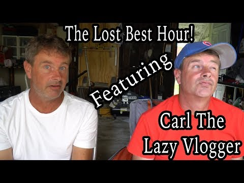 Lost Episode Best hour Featuring - Carl The Lazy Vlogger.