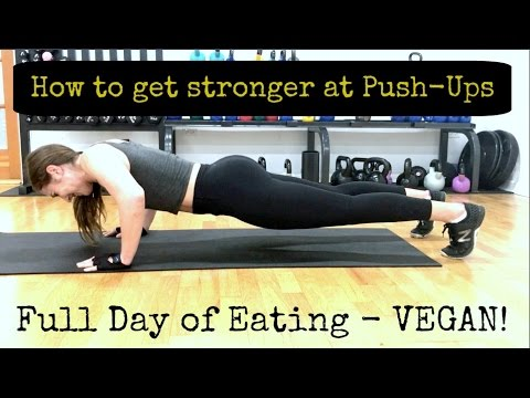 How to Increase your PUSH-UPS + Upper Body Strength Training | Full Day of Vegan Eating