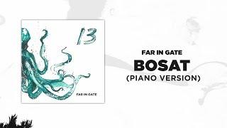 Download Far In Gate - Bosat (Piano Version) (Audio) Video