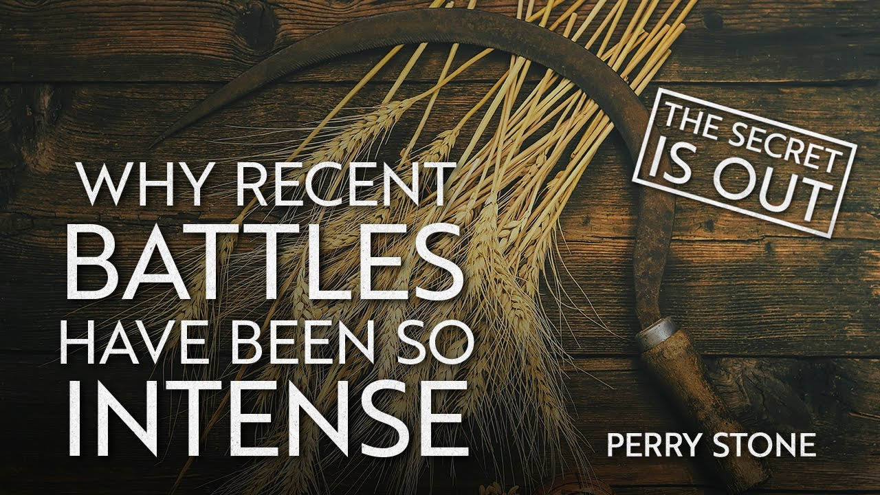 The Secret is Out: Why Recent Battles Have Been So Intense   Perry Stone