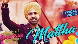 Mattha   Lyrical Video   Karamjit Anmol  Gippy Grewal  Sargun Mehta  Chandigarh Amritsar Chandigarh