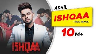 AKHIL | ISHQAA | Title Track | Nav Bajwa | Payal Rajput | Aman Singh Deep | Latest Song 2018