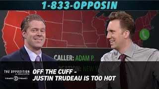 Off the Cuff - Justin Trudeau Is Too Hot - The Opposition w/ Jordan Klepper
