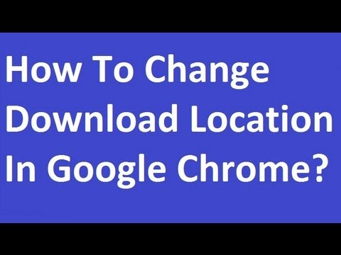 How To Change Download Location In Google Chrome?