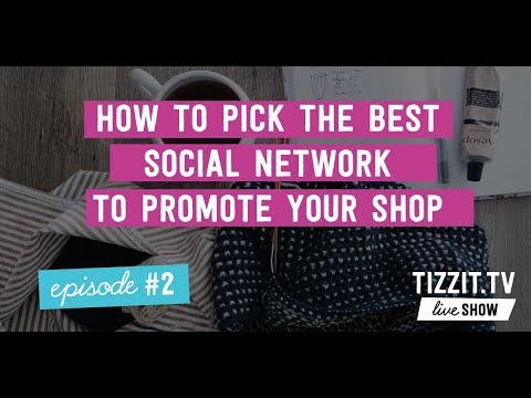 Tizzit.TV LIVE Show - Episode#2 - How to Pick the Best Social Network to Promote your Shop