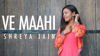 Ve Maahi  Kesari  Female Cover  Shreya Jain  Fotilo Feller