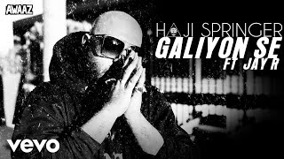Haji Springer - Galiyon Se ft. Jay R