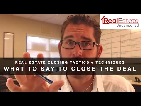 Real Estate Closing Techniques + Tactics: What to Say to Close the Deal- Episode 006