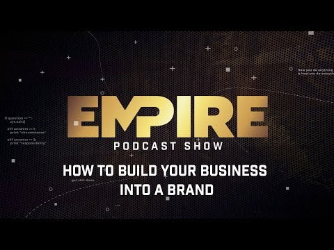 How to Build Your Business into a Brand | Empire Podcast Show