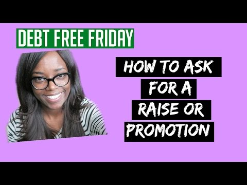 How to ask for a Raise or Promotion | Debt Free Friday