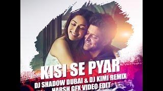 Kaabil   Kisi Se Pyaar Ho Jaye   DJ Shadow Dubai & DJ Kimi Remix
