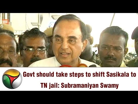 Govt should take steps to shift Sasikala to TN jail: Subramaniyan Swamy