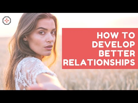 How to Develop Better Relationships