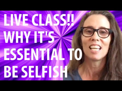 Why It's Essential To Be Selfish: Live Class