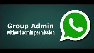 How to become group admin of whats app without admin permission.