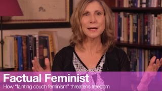 How fainting couch feminism threatens freedom | FACTUAL FEMINIST