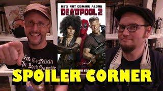 Deadpool 2 - Spoiler Corner