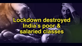 Lockdown destroyed India's poor and salaried classes