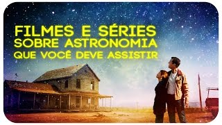 FILMES E SÉRIES SOBRE ASTRONOMIA QUE VOCÊ DEVE ASSISTIR