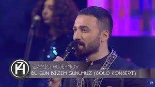 Zamiq Hüseynov - Bu Gün Bizim Günümüz (Solo Konsert )