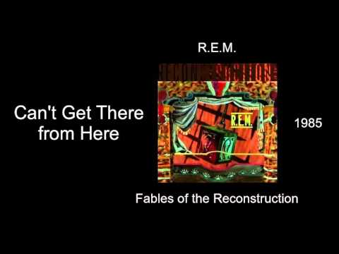 R.E.M. - Can't Get There from Here - Fables of the Reconstruction [1985]