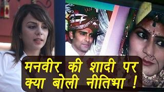 Bigg Boss 10: Nitibha Kaul's shocking statement on Manveer's wedding | FilmiBeat