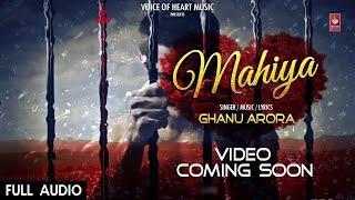 Mahiya (Full Audio) | Latest Punjabi Songs 2017 | Ghanu Arora | Aanchal Ahuja | Popular Songs