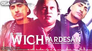 Wich Pardesan I Dr  Zeus & Nusrat Fateh Ali Khan Ft.  Shortie   complete version  OSA Worldwide