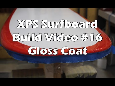 How to Make an XPS Foam Surfboard #17 - Gloss Coating