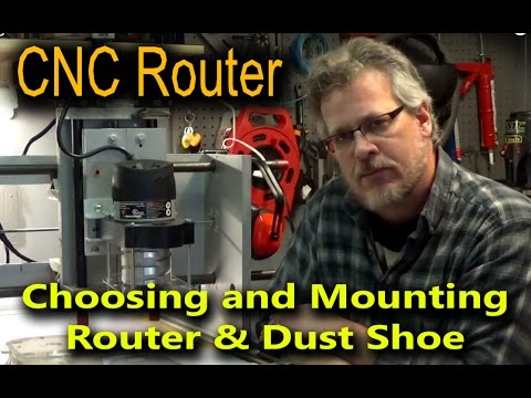 Choosing and Mounting Router & Dust Shoe to CNC Machine