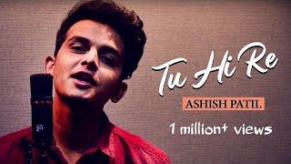 Tu Hi Re    Ashish Patil    A.R. Rahman    Reprise    2019 HD