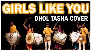 GIRLS LIKE YOU INDIAN DHOL - TASHA  ( ढोल ताशा ) COVER  || #RhythmFunk || 2019