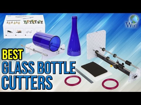 8 Best Glass Bottle Cutters 2017