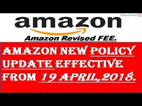Amazon new policy update Effective From 19 April,2018 ! Amazon Revised FEE !