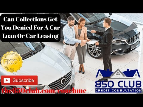 Can Collections Get You Denied For An Auto Loan/Finance Or Car Leasing? -
