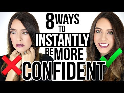 8 INSTANT WAYS TO LOOK & FEEL MORE CONFIDENT!