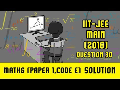 IIT JEE Main Solutions Maths 2016 | (Paper 1, Code E) | Question 30 | For IIT JEE 2018 Preparation