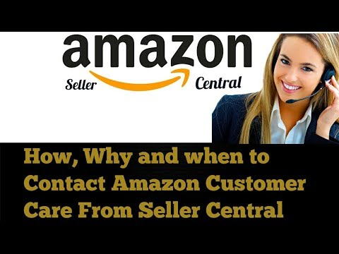 How, Why and when to contact Amazon Customer Care From SellerCentral