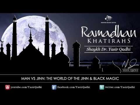 Ramadan Khatirah: The World of the Jinn & Black Magic - Dr. Yasir Qadhi | 15th August 2011