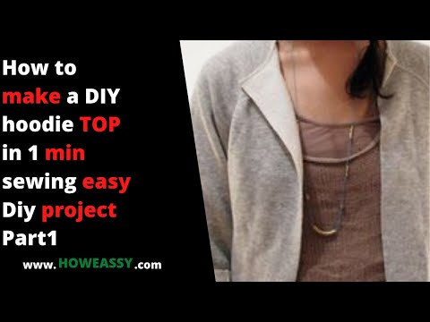 How to make  a DIY hoodie TOP in 1 min sewing easy Diy project Part1