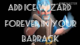 HOW TO ADD #ICE WIZARD TROOP FOREVER IN YOUR BARRACK.NO HACK!!!!!