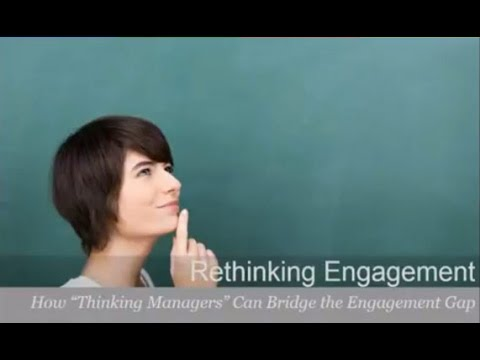 "Rethinking Engagement  How ""Thinking Managers"" Can Bridge the Engagement Gap"