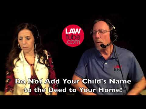Do not add your child's name to the deed to your home