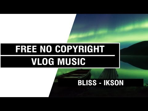 Bliss -  Ikson [ Non Copyrighted Vlog Music ] ⚡🎧🔥