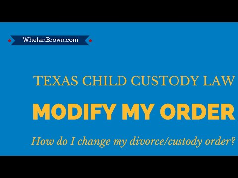 How Do I Change A Divorce Or Custody Order In Texas?