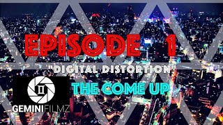 "THE COME UP (EPISODE.1) "" Digital Distortion"""
