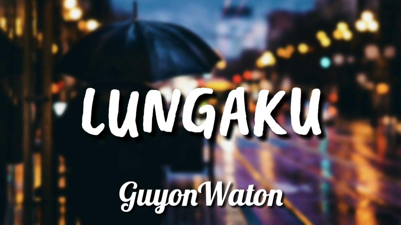 Guyonwaton - Lungaku Lirik | Lungaku  - Guyonwaton Lyrics