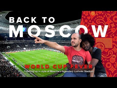 World Cup Fever: Back to Moscow. Finishing up in style at Moscow's legendary Luzhniki Stadium